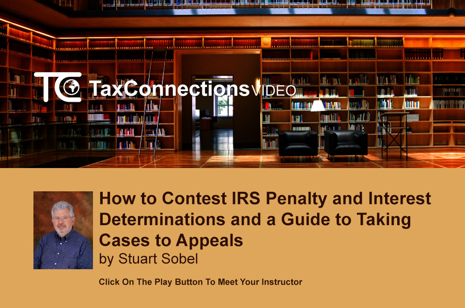 How to Contest IRS Penalty and Interest Determinations and a Guide to Taking Cases to Appeals