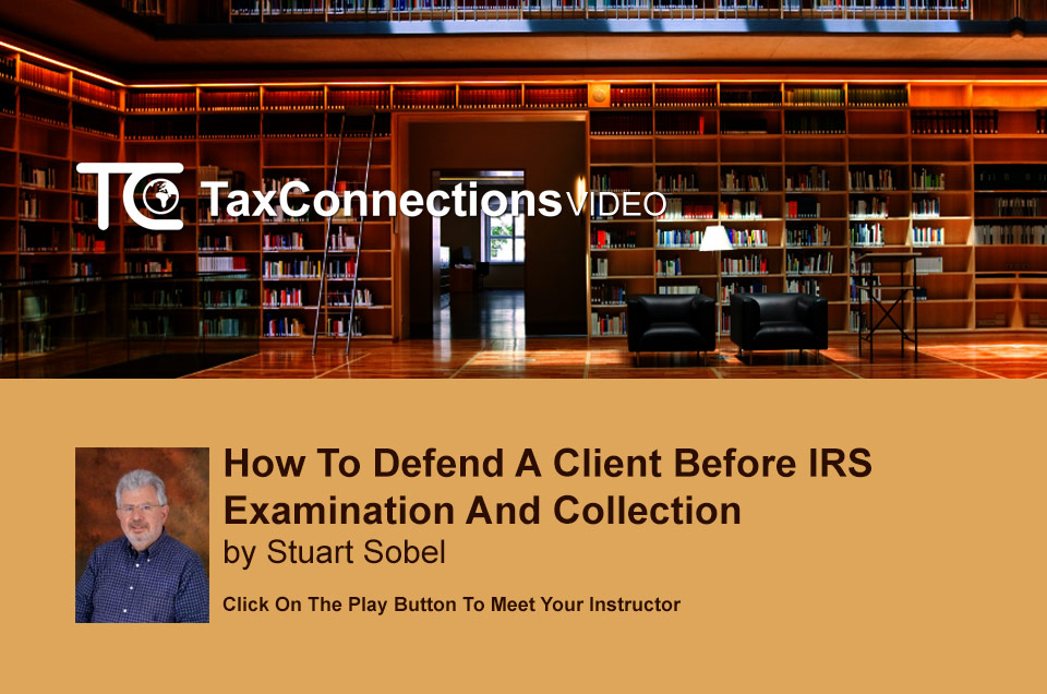 How to Defend a Client Before IRS Examination and Collection