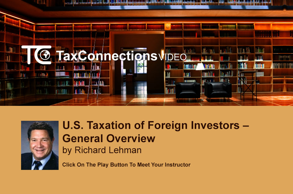 U.S. Taxation of Foreign Investors – General Overview