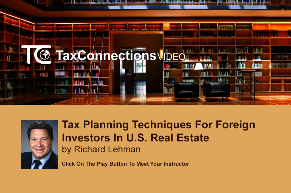 Tax Planning Techniques For Foreign Investors In U.S. Real Estate