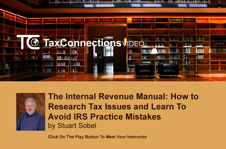 The Internal Revenue Manual: How to Research Tax Issues and Learn to Avoid IRS Practice Mistakes